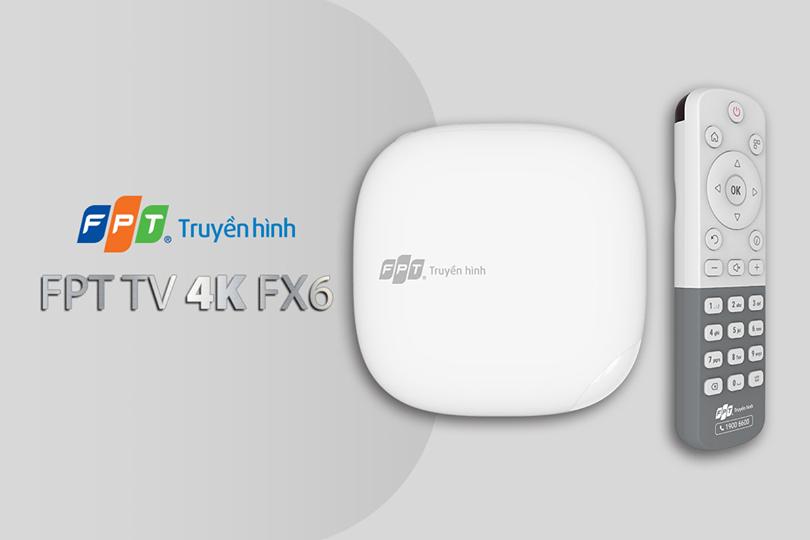 FPT TV 4K FX6 - Bộ giải mã thế hệ thứ 4 của truyền hình FPT